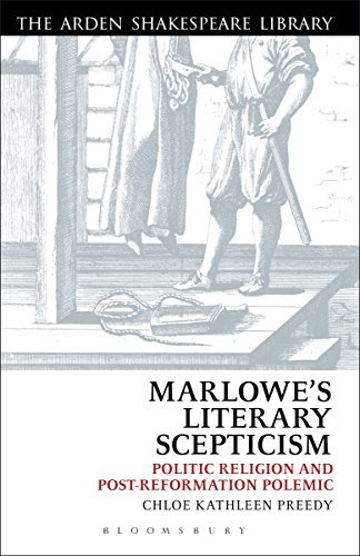 Marlowes Literary Scepticism: Politic Religion and Post-Reformation Polemic Chloe Preedy
