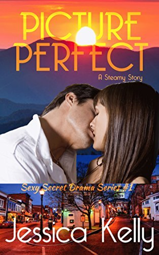 Picture Perfect: A Steamy Story (The Sexy Secret Drama Series Book 1) Jessica Kelly