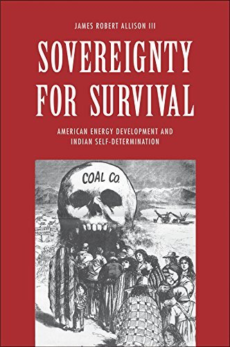 Sovereignty for Survival: American Energy Development and Indian Self-Determination (The Lamar Series in Western History)  by  James Robert Allison