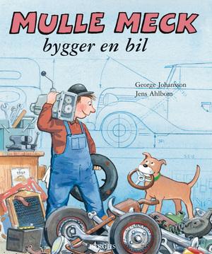 Mulle Meck bygger en bil (Mulle Meck, #1) George Johansson