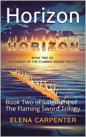 Horizon (Judgment of The Flaming Sword Trilogy #2) Elena Carpenter