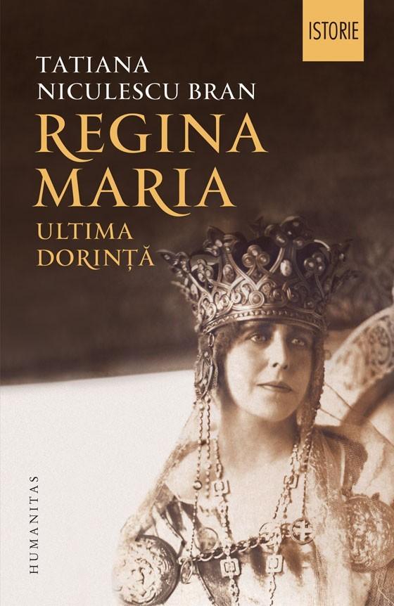 Regina Maria: ultima dorință  by  Tatiana Niculescu Bran