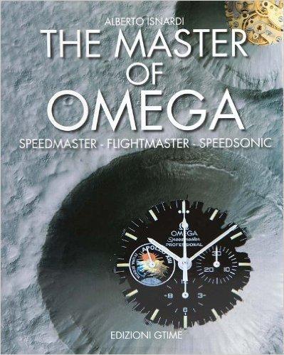 The Master of Omega: Speedmaster Flightmaster Speedsonic Alberto Isnardi