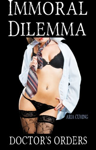 Immoral Dilemma: Doctors Orders (Sexy Hypnotic Mind Control, and Submission)  by  Aria Cuming