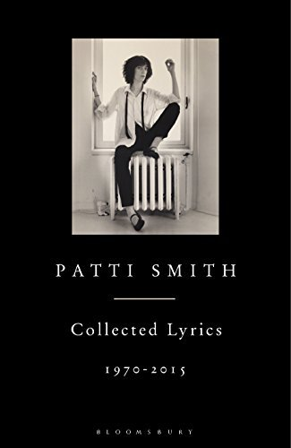 Patti Smith Collected Lyrics, 1970–2015  by  Patti Smith
