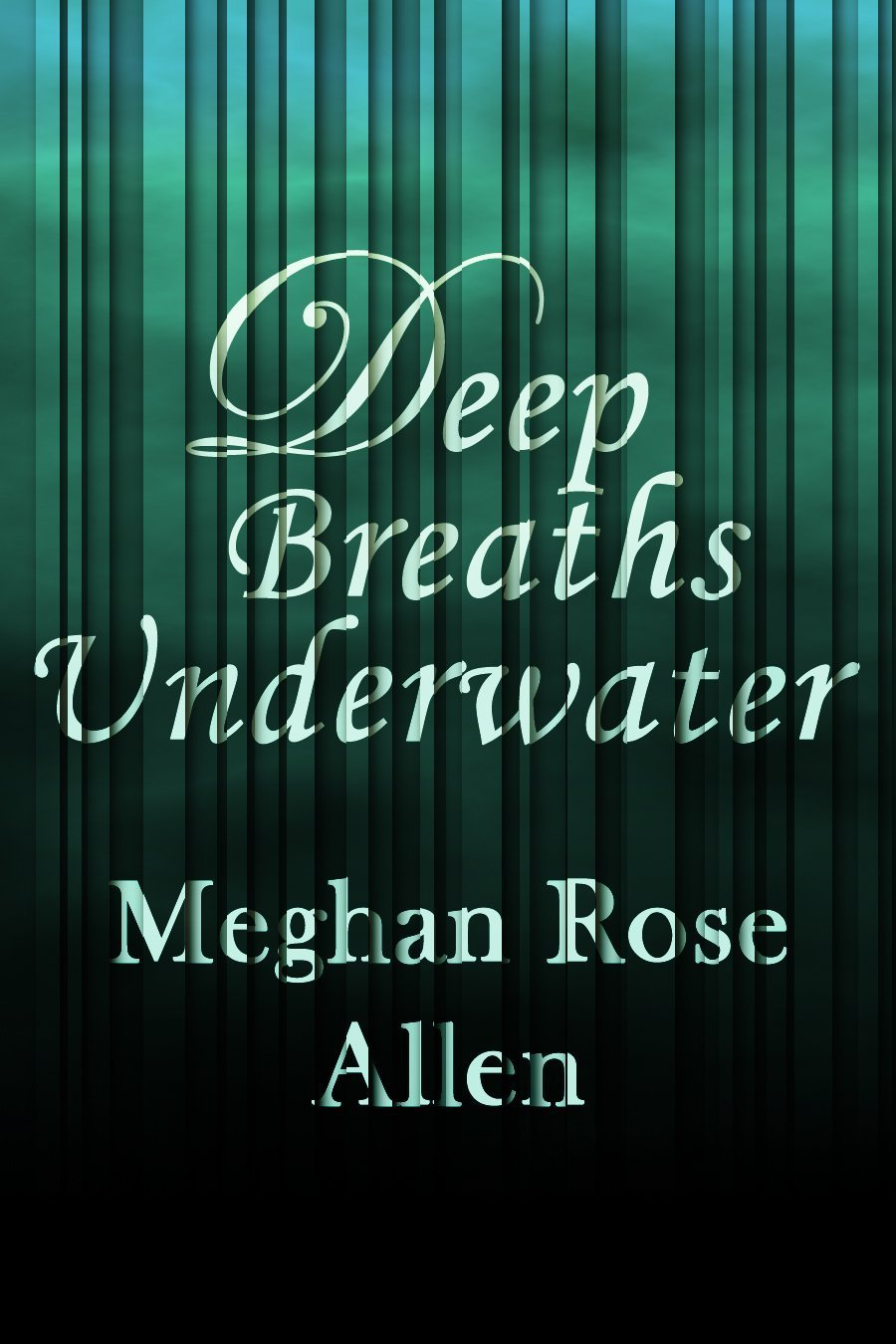 Deep Breaths Underwater  by  Meghan Rose Allen