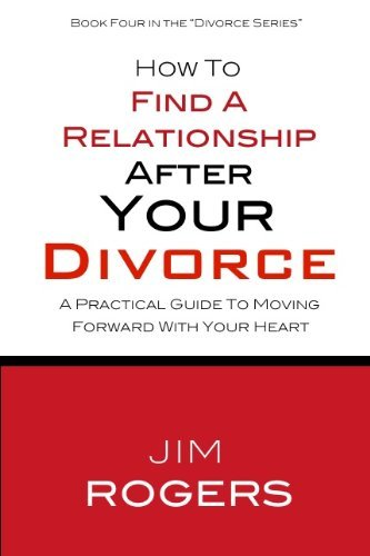 How To Find A Relationship After Your Divorce (Divorce Series Book 4) Jim Rogers