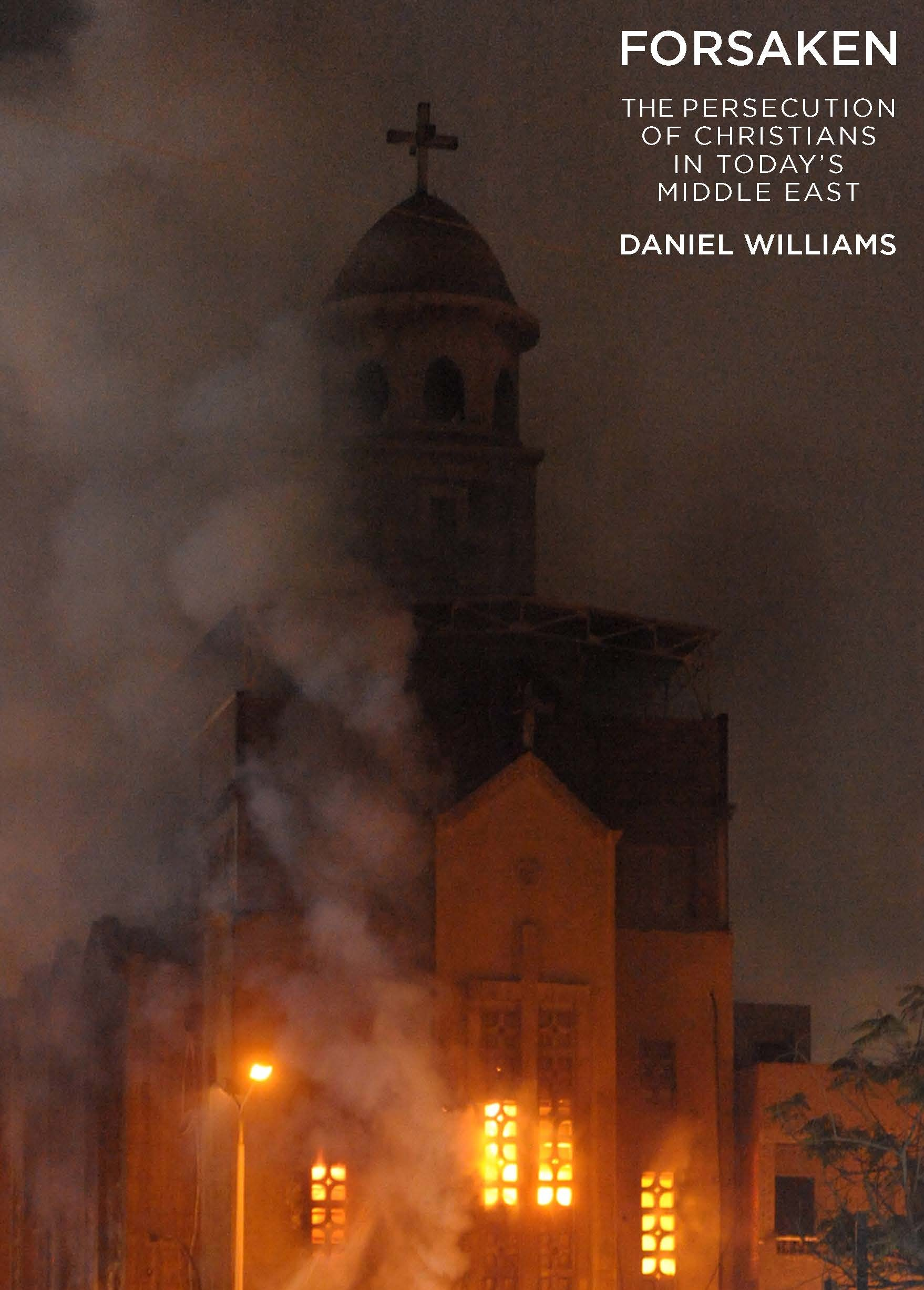 Forsaken: The Persecution of Christians in Todays Middle East  by  Daniel Williams