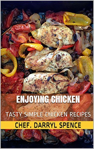 ENJOYING CHICKEN: TASTY SIMPLE CHICKEN RECIPES  by  Chef. Darryl Spence