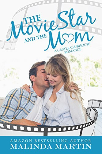 The Movie Star And The Mom (A Castle Clubhouse Romance Book 1)  by  Malinda Martin