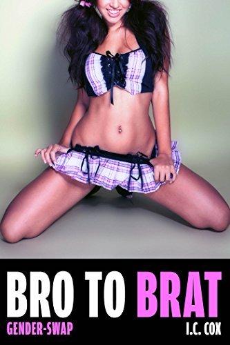 (Gender Swap) Bro to Brat!: Feminization  by  I.C. Cox
