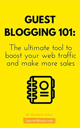 GUEST BLOGGING 101: The ultimate tool to boost your web traffic and make more sales. Do it right the first time, enjoy the benefits for ever Cheylibeth Ochoa
