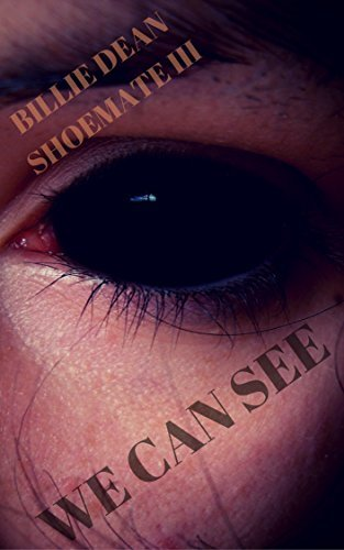 We Can See: a Short Story Billie Dean Shoemate III