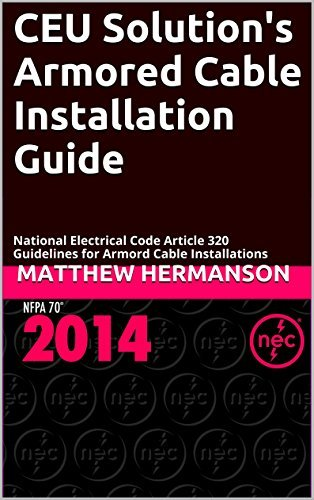 CEU Solutions Armored Cable Installation Guide: National Electrical Code Article 320 Guidelines for Armord Cable Installations Matthew Hermanson