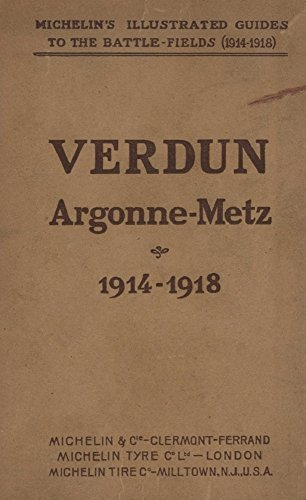 Verdun Argonne-Metz 1914-1918 (Fully Illustrated): MICHELINS ILLUSTRATED GUIDES TO THE BATTLE-FIELDS (1914-1918)  by  Anonymous Anonymous