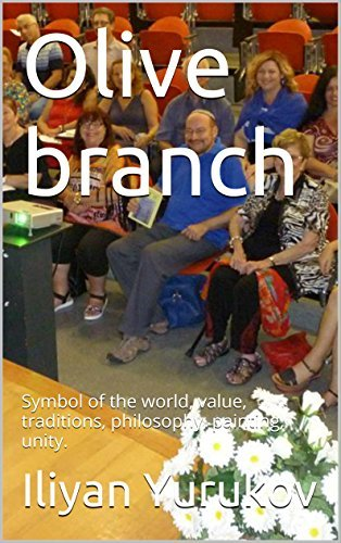 Olive branch: Symbol of the world, value, traditions, philosophy, painting, unity. (37 Book 100)  by  Iliyan Yurukov