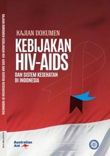 Kajian Dokumen Kebijakan HIV-AIDS dan Sistem Kesehatan di Indonesia  by  Tim PKMK FK UGM