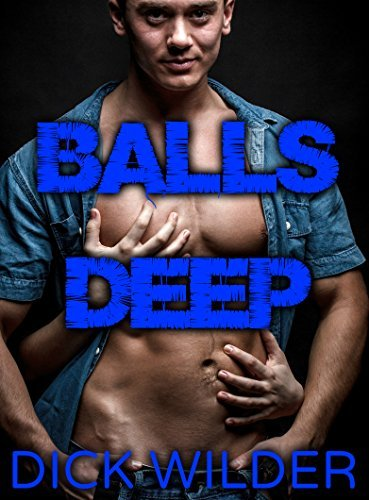 BALLS DEEP (TWO BOOK GAY TABOO COLLECTION) Dick Wilder