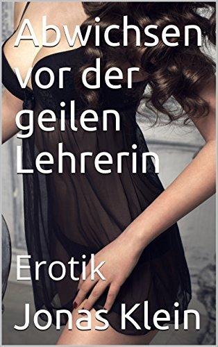 Abwichsen vor der geilen Lehrerin: Erotik Jonas Klein