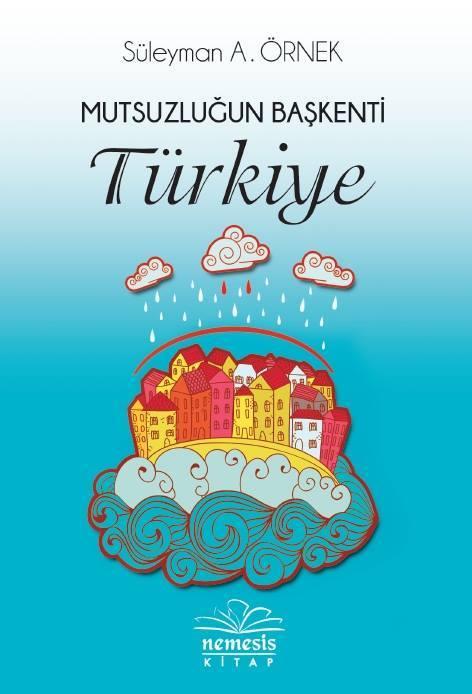 Mutsuzluğun Başkenti Türkiye Süleyman A. Örnek