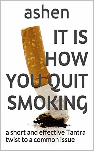 It is how you quit smoking: a short and effective Tantra twist to a common issue Ashen