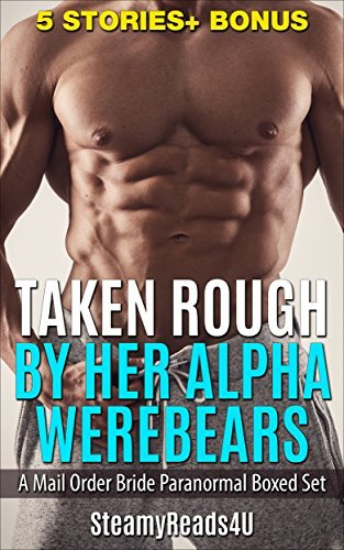 Taken Rough By Her Werebear, A Paranormal Shifter Romance (Werebears, Paranormal, Collections, Womens Fiction, Science Fiction)  by  SteamyReads4U