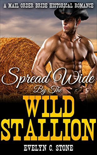 Spread Wide By The Wild Stallion, A Western Romance  by  Evelyn C. Stone