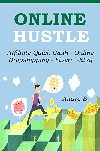 ONLINE HUSTLE (4 in 1 Bundle): Start Your Own Side Hustle Business - Affiliate Quick Cash - Online Dropshipping - Fiverr -Etsy  by  Andre Bennet