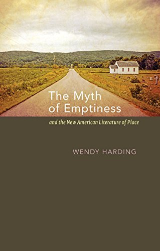 The Myth of Emptiness and the New American Literature of Place Wendy Harding