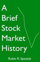 A Brief Stock Market History Robin R. Speziale