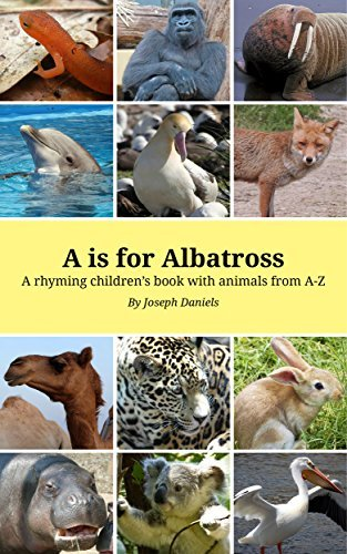 A is for Albatross: A Rhyming Childrens Book with Animals from A-Z (Rhyming Books for Children: Animal Education 1) Joseph Daniels
