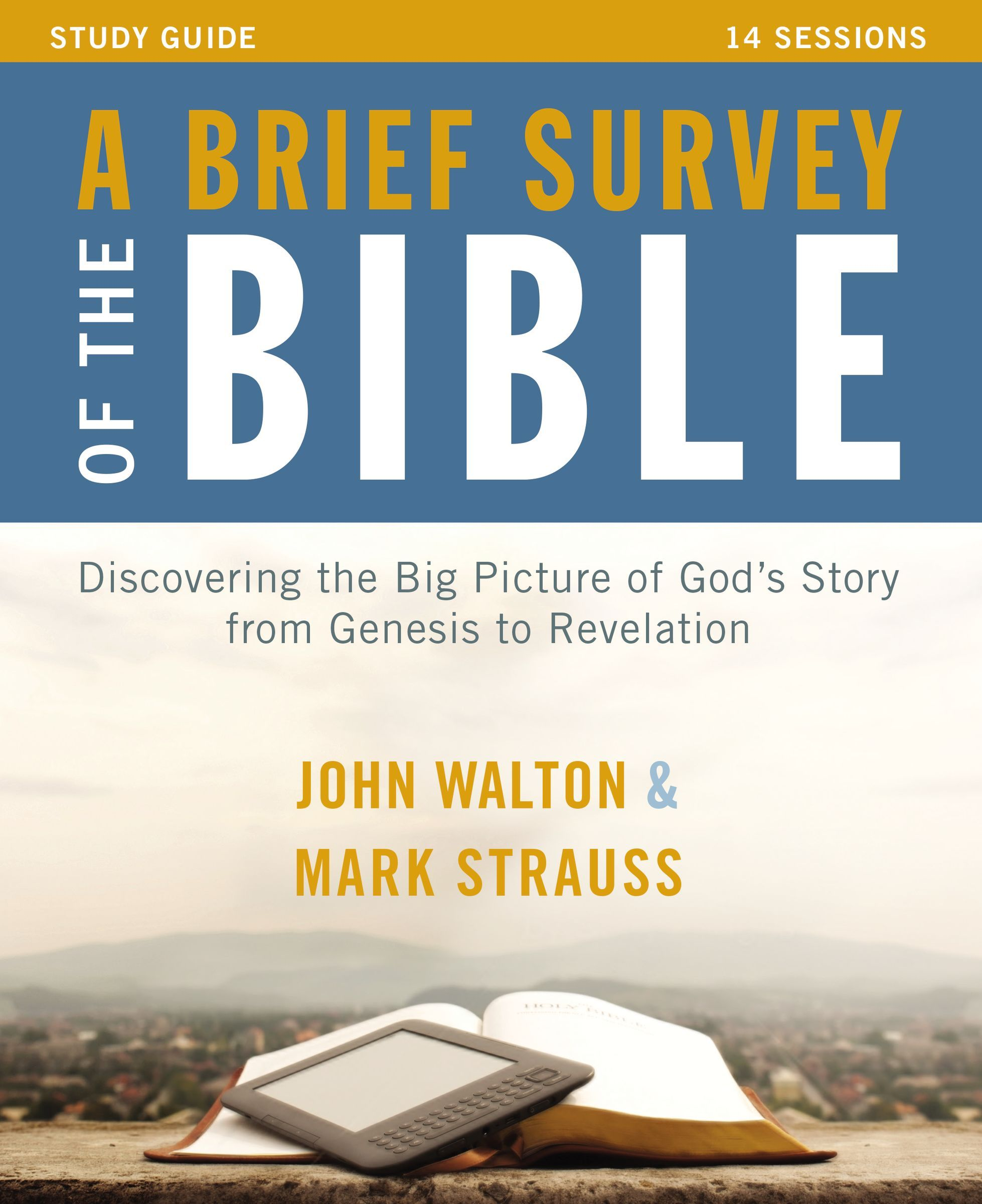 A Brief Survey of the Bible Study Guide with DVD: Discovering the Big Picture of Gods Story from Genesis to Revelation  by  John H Walton