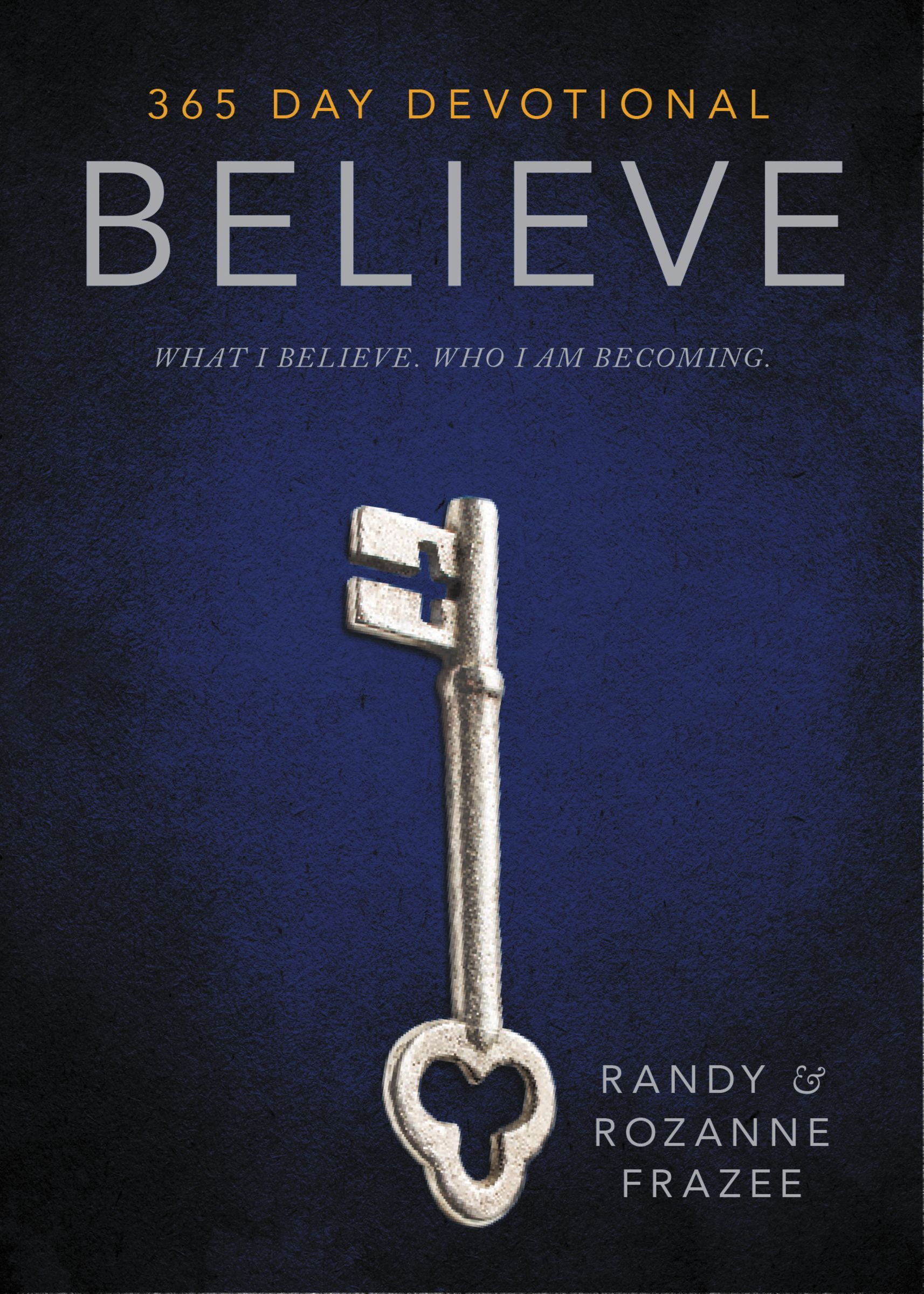 Believe Devotional: What I believe. Who I am becoming.  by  Randy Frazee