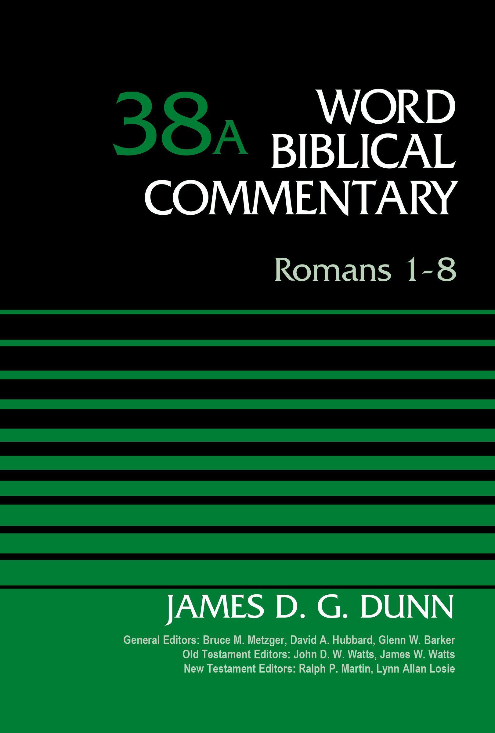 Romans 1-8, Volume 38A James D. G. Dunn
