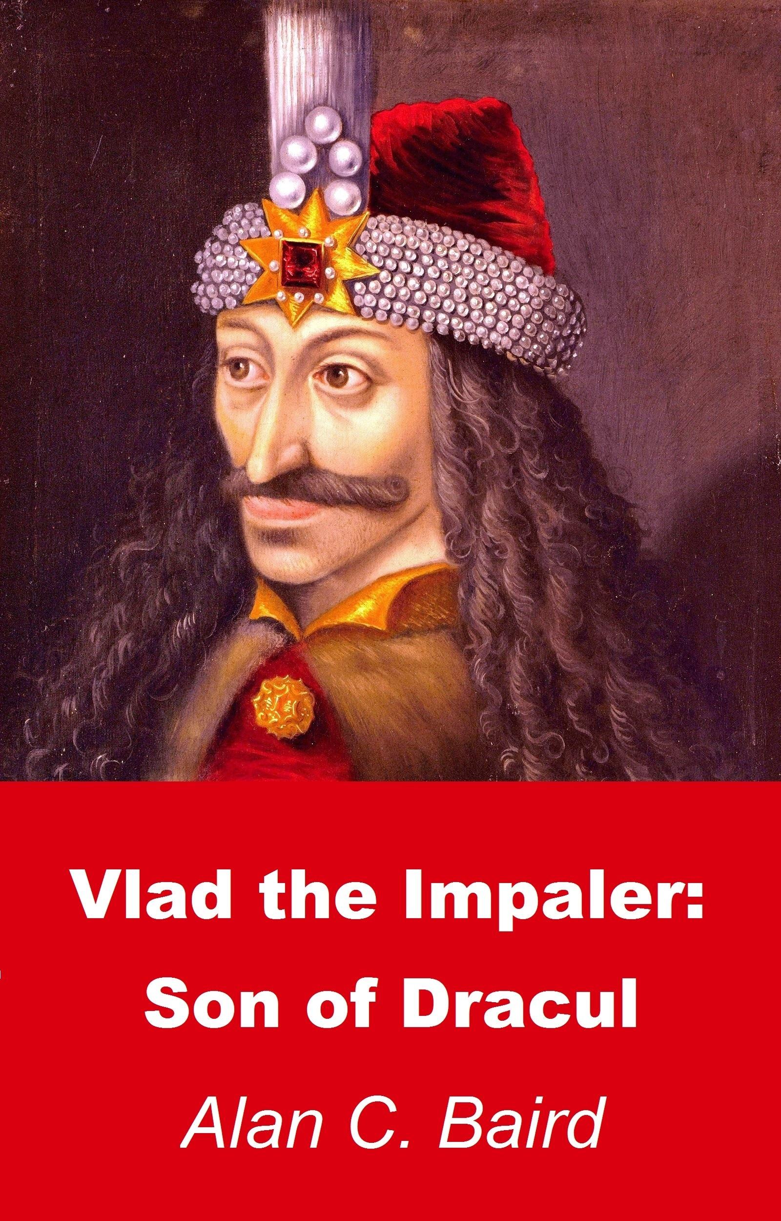 Vlad the Impaler: Son of Dracul Alan C. Baird