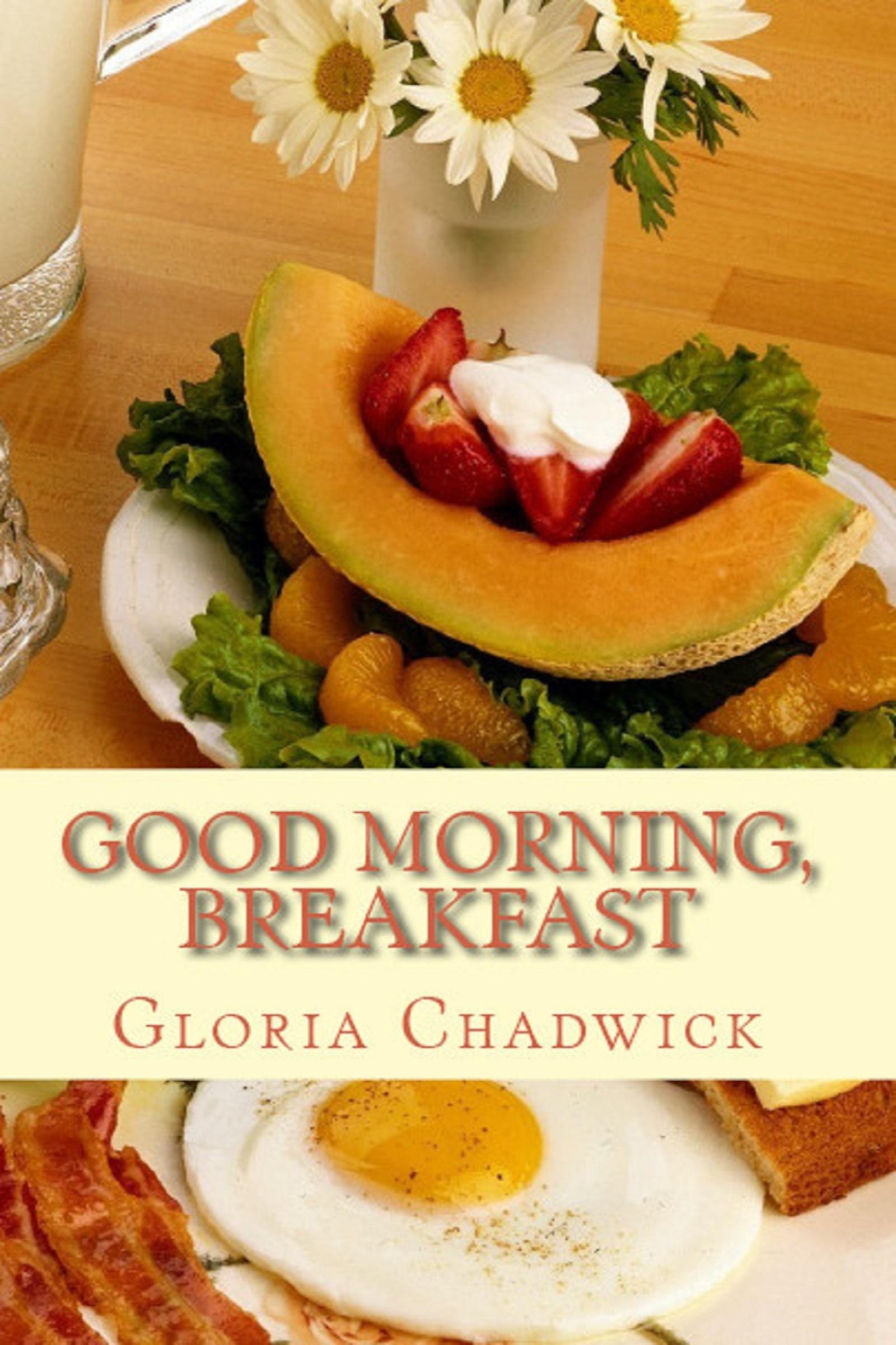Good Morning, Breakfast  by  Gloria Chadwick