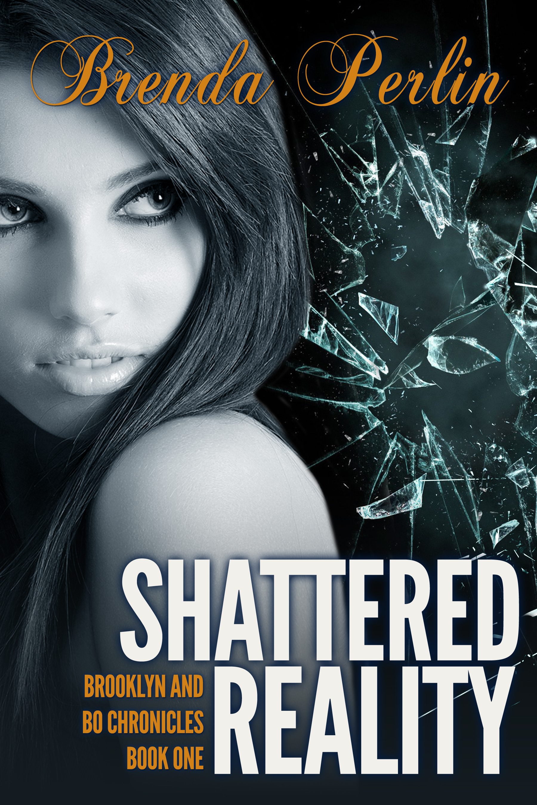 Shattered Reality (Brooklyn and Bo Chronicles: Book One) Second Edition  by  Brenda Perlin