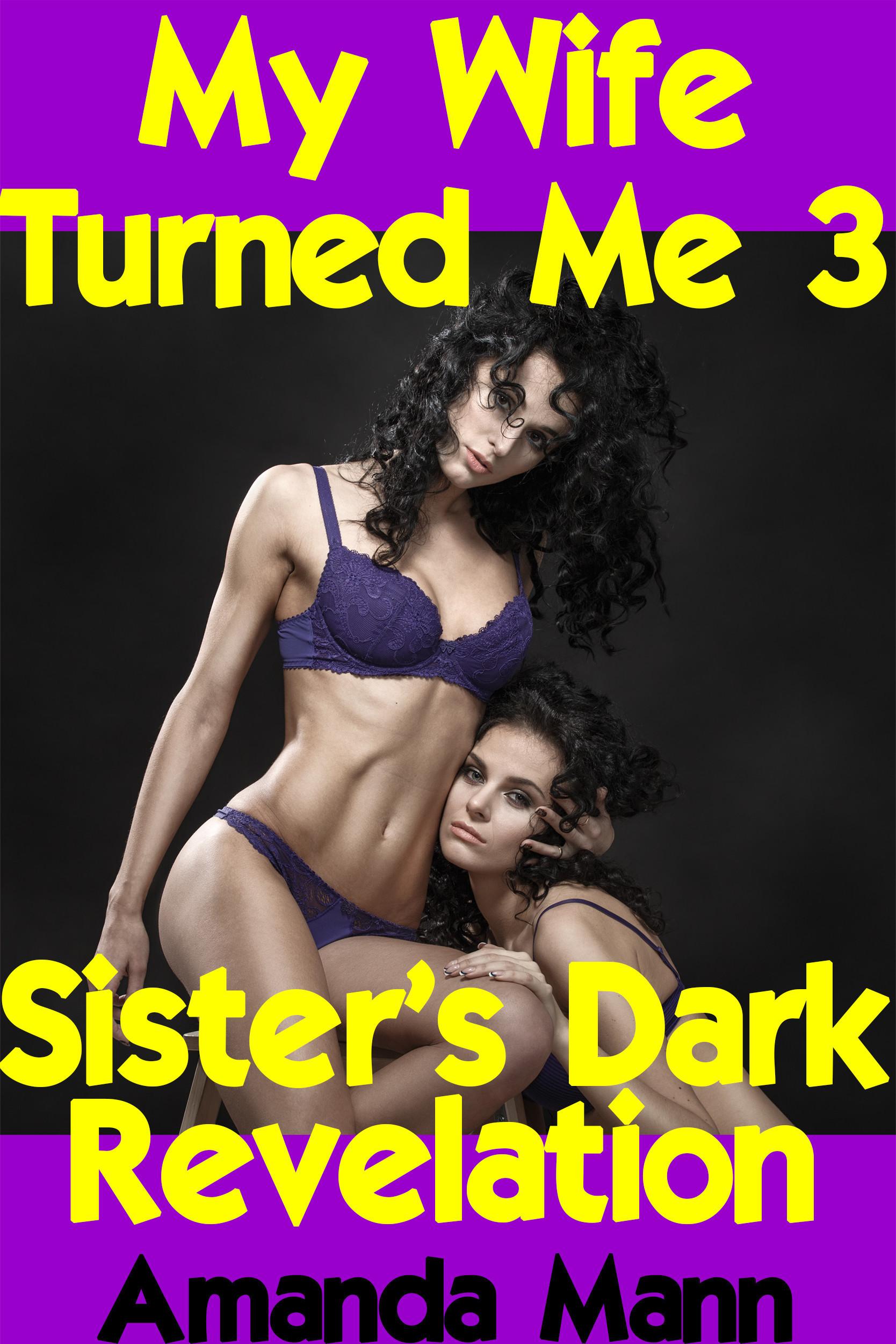 My Wife Turned Me 3: Sisters Dark Revelation Amanda Mann