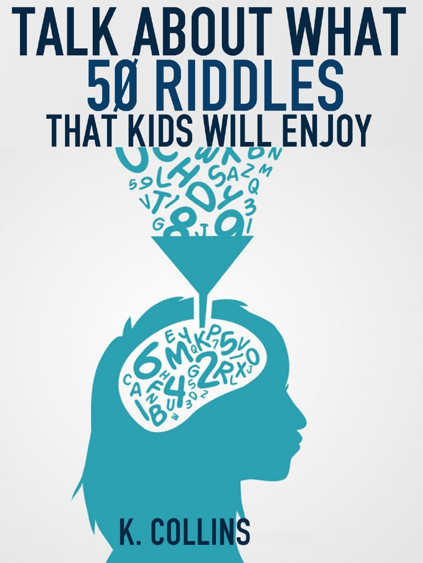 Talk About What 50 Riddles That Kids Will Enjoy  by  K. Collins