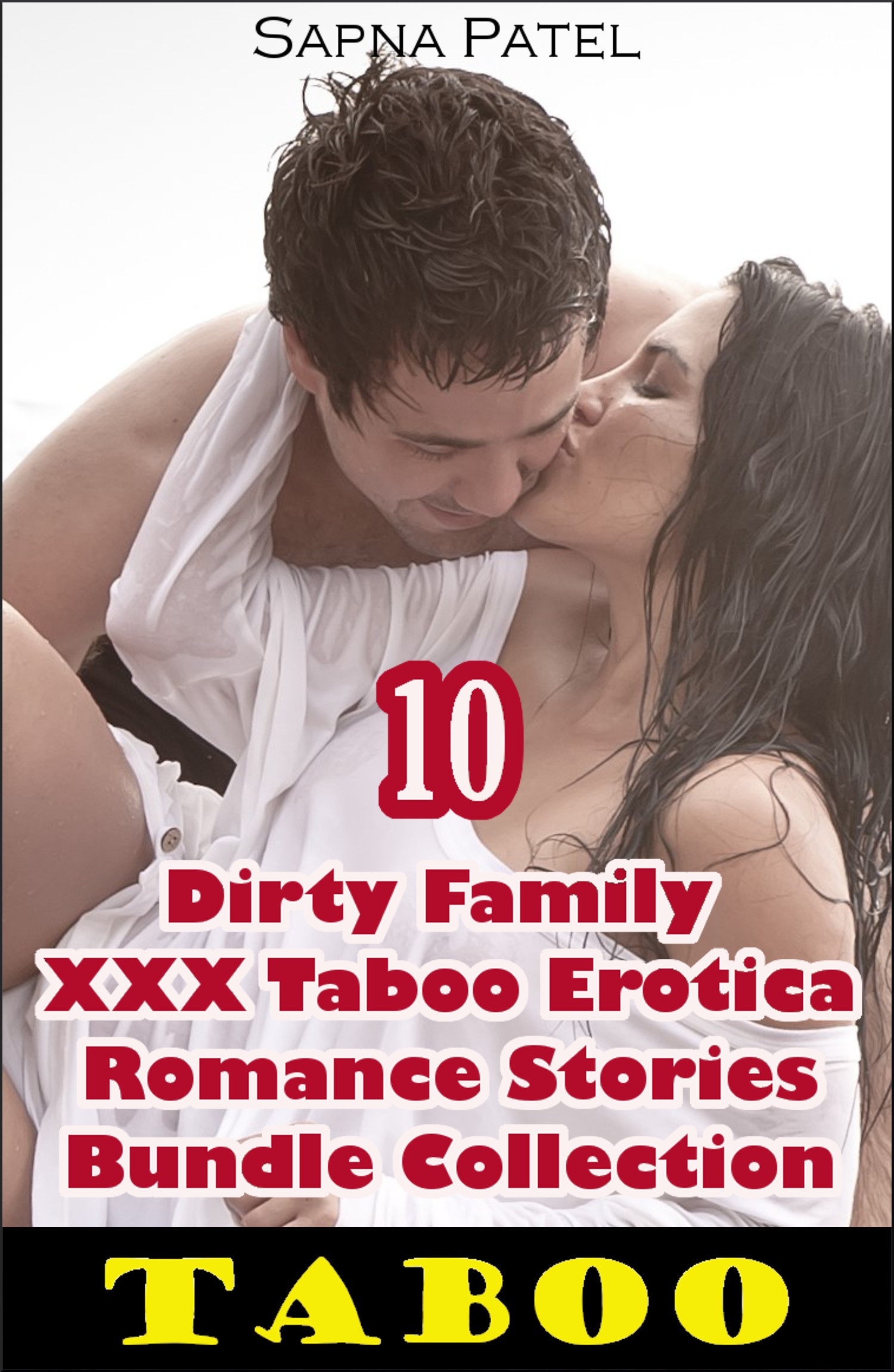 Taboo: 10 Dirty Family XXX Taboo Erotica Romance Stories Bundle Collection  by  Sapna Patel
