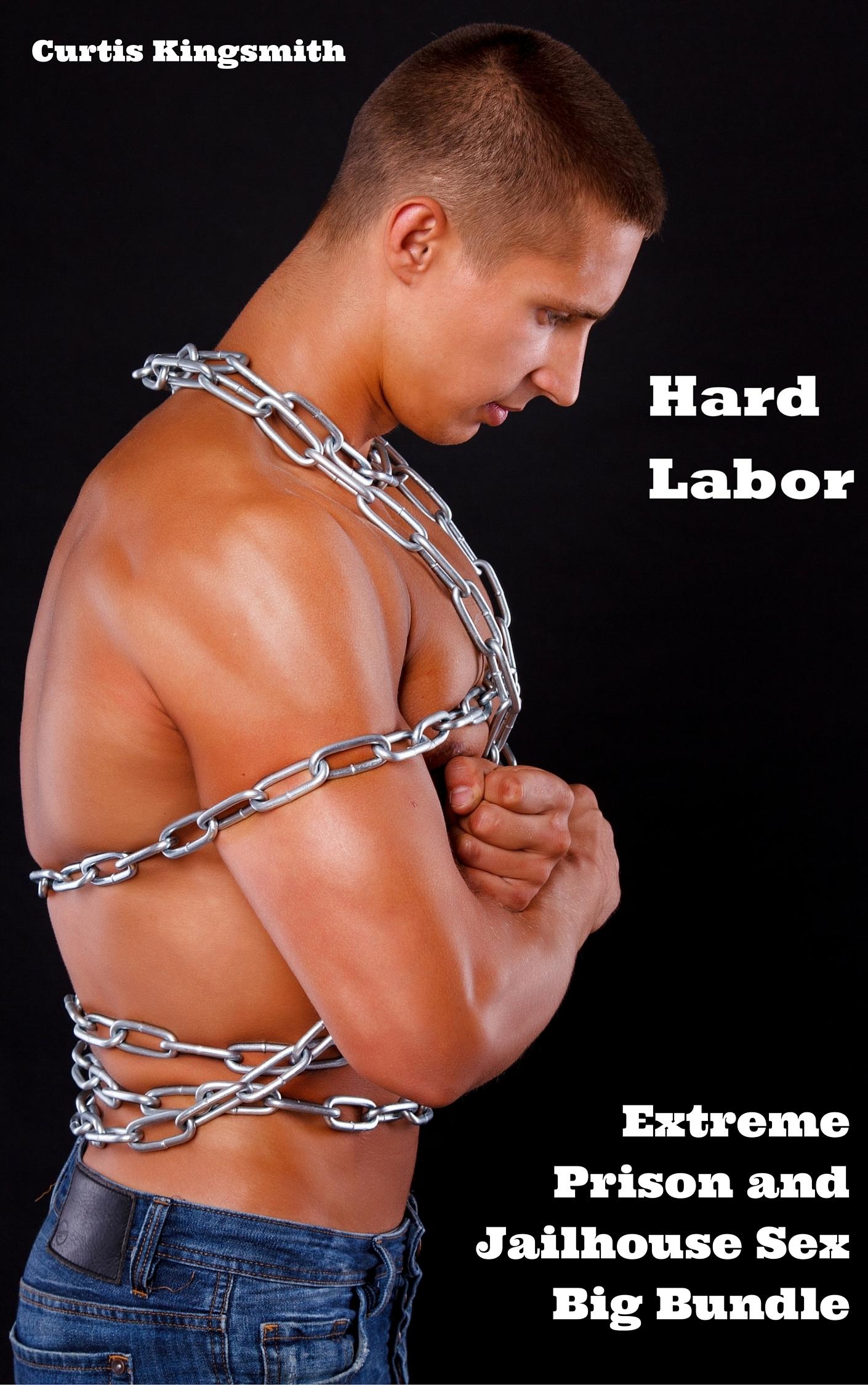 Hard Labor: Extreme Prison and Jailhouse Sex Big Bundle  by  Curtis Kingsmith