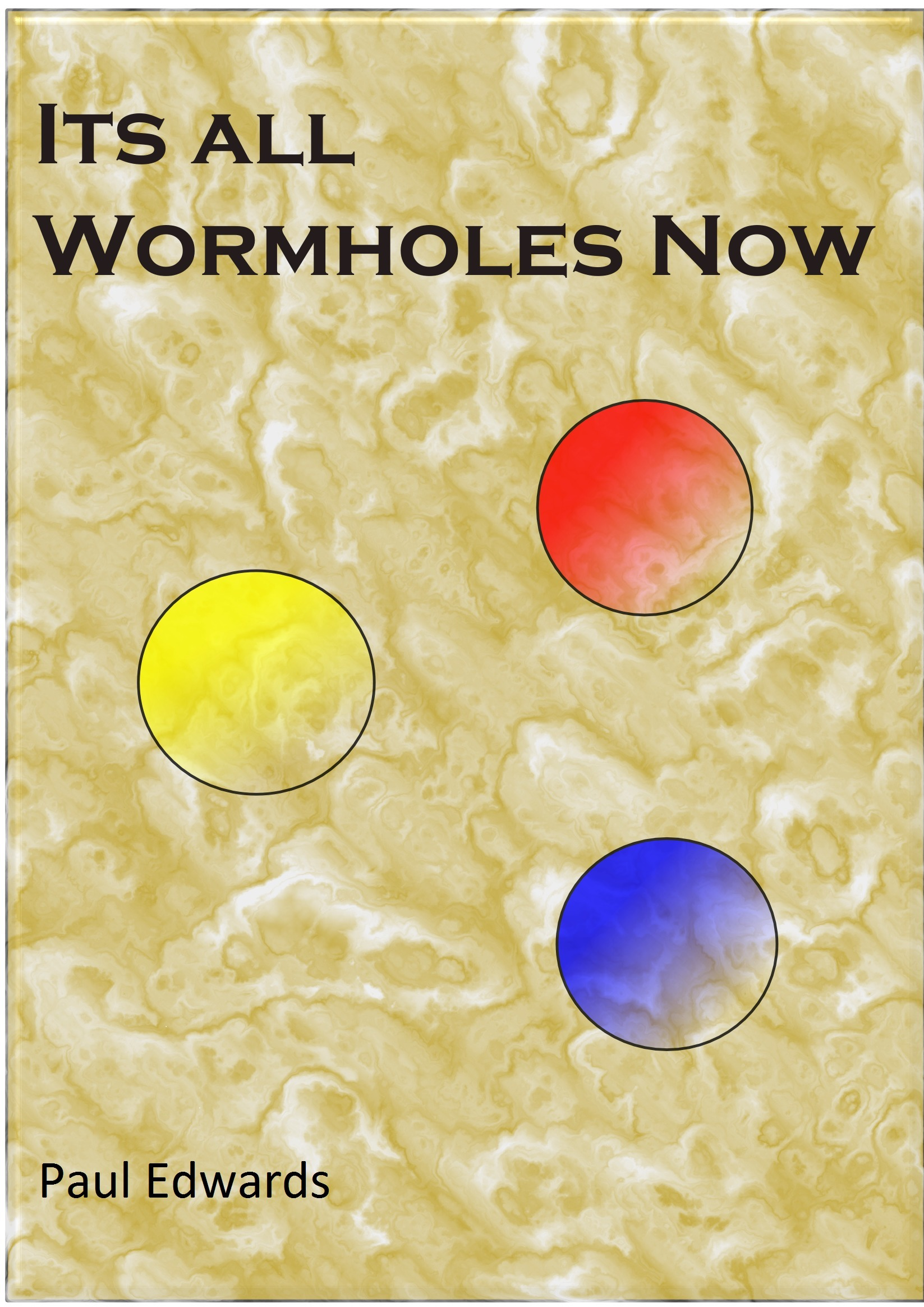 Its All Wormholes Now  by  Paul Edwards