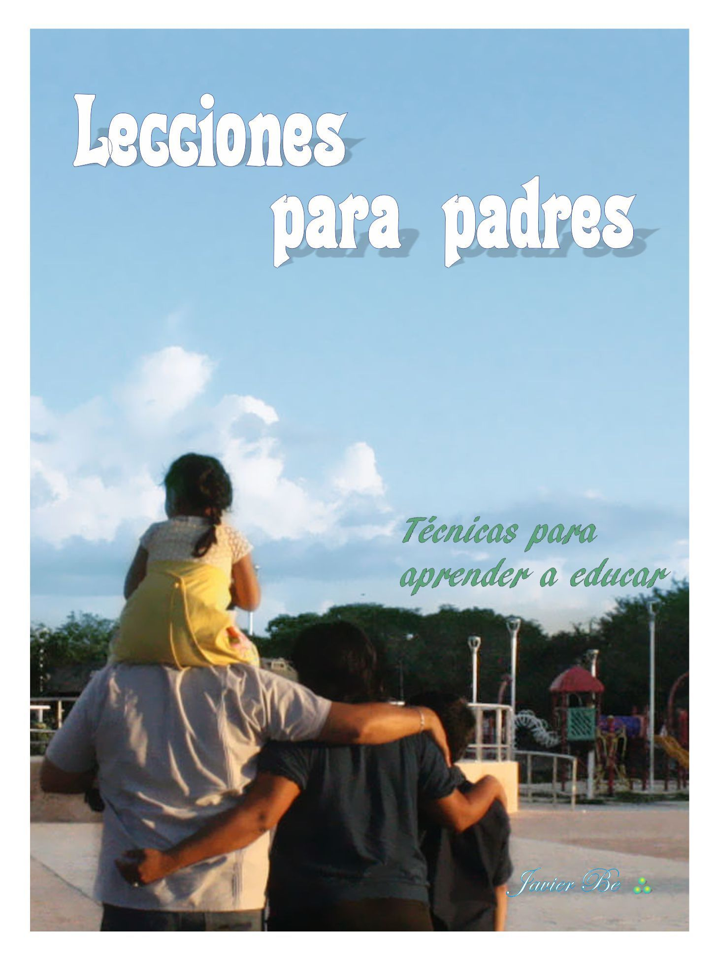 Lecciones para padres  by  Javier Be.:, Sr
