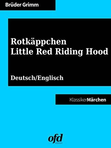 Rotkäppchen - Little Red Riding Hood: Märchen zum Lesen und Vorlesen - zweisprachig: deutsch/englisch - bilingual: German/English  by  Jacob Grimm
