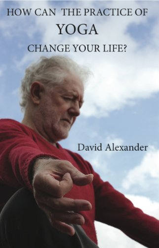 How Can The Practice Of Yoga Change your Life ? David Alexander