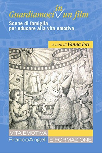 Guardiamoci in un film. Scene di famiglia per educare alla vita emotiva  by  Various