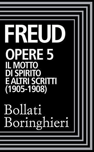 Il motto di spirito e altri scritti 1905-08 (Opere, Vol 5) Sigmund Freud