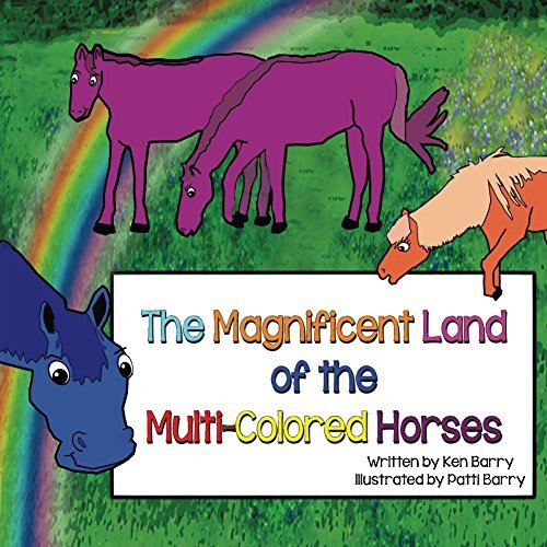 The Magnificent Land of the Multi-Colored Horses  by  Ken Barry