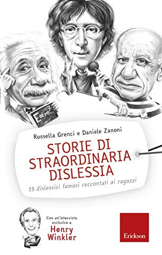 Storie di straordinaria dislessia. 15 dislessici famosi raccontati ai ragazzi Rossella Grenci