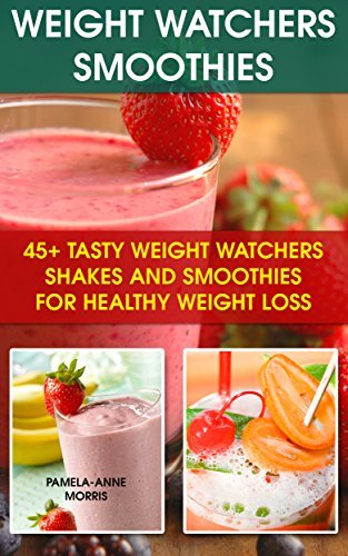 Weight Watchers Smoothies: 45+ Tasty Weight Watchers Shakes and Smoothies For Healthy Weight Loss:  by  Pamela-Anne Morris